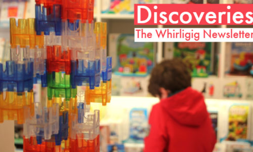 Whirligig Toys - Discoveries Newsletter